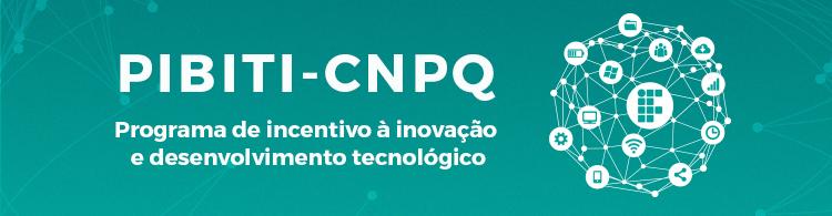 Estudantes podem participar do Programa de Bolsas Institucionais de Iniciação em Desenvolvimento Tecnológico e Inovação PIBITI/CNPq